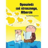 Literatura młodzieżowa, Opowiedz coś strasznego, albercie - gunilla bergström