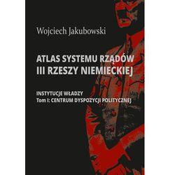 Atlas systemu rządów III Rzeszy Niemieckiej.. Część 1: Instytucje władzy. Tom I: Centrum dyspozycji politycznej - książka (opr. twarda)