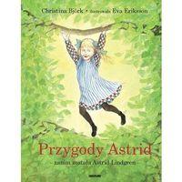 Literatura młodzieżowa, Przygody astrid - zanim została astrid lindgren - christina björk,eva eriksson (opr. twarda)