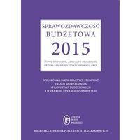 E-booki, Sprawozdawczość budżetowa 2015. Nowe wytyczne, aktualne procedury, przykłady wypełnionych formularzy - Barbara Jarosz