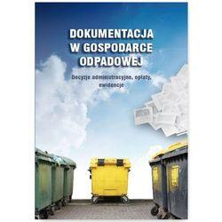 Dokumentacja w gospodarce odpadowej. Decyzje administracyjne, opłaty, ewidencje