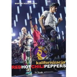 KALIFORNIZACJA RED HOT CHILI PEPPERS - Bartek Koziczyński (opr. miękka)