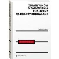 Biblioteka biznesu, Zmiany umów o zamówienia publiczne na roboty budowlane - hanna drynkorn