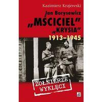 """Biografie i wspomnienia, Jan Borysewicz """"Krysia"""" """"Mściciel"""" 1913-1945 - Kazimierz Krajewski (opr. twarda)"""