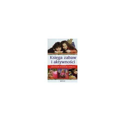 Książki dla dzieci, Księga zabaw i aktywności. leksykon rozwoju dziecka (opr. twarda)