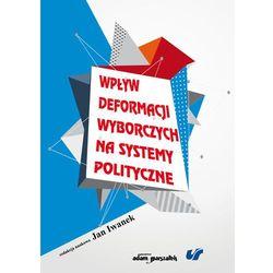 Wpływ deformacji wyborczych na systemy polityczne (opr. miękka)
