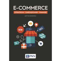 Biblioteka biznesu, E-commerce. Strategia, zarządzanie, finanse - JUSTYNA SKORUPSKA (opr. miękka)