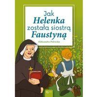 Książki dla dzieci, Jak Helenka została siostrą Faustyną (opr. broszurowa)