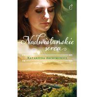 Literatura kobieca, obyczajowa, romanse, Nadwiślańskie serca (opr. miękka)
