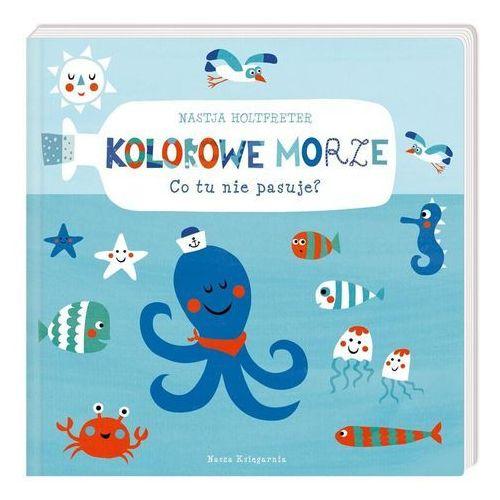 """Książki dla dzieci, Książka """"Kolorowe morze. Co tu nie pasuje?"""" wydawnictwo Nasza Księgarnia 9788310133151"""