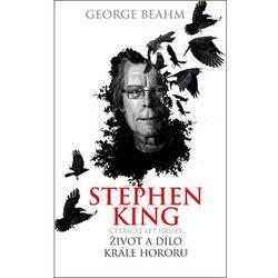 Stephen King Čtyřicet let hrůzy Život a dílo krále hororu Beahm George