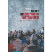Historia, Grupy rekonstrukcji historycznej - Tomasz Szlendak (opr. miękka)