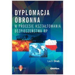 Dyplomacja obronna w procesie kształtowania bezpieczeństwa RP - Lech Drab (opr. miękka)