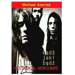 Nirvana Bądź jaki bądź Azerrad Michael