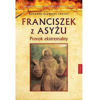 Książki religijne, Franciszek z Asyżu Prorok ekstremalny - Giuseppi Testut Suzanne (opr. miękka)