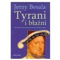Tyrani i błaźni - Jerzy Besala - Dostawa Gratis, szczegóły zobacz w sklepie (opr. broszurowa)
