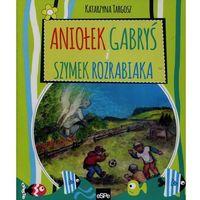 Książki dla dzieci, Aniołek gabryś i Szymek Rozrabiaka - Katarzyna Targosz (opr. broszurowa)