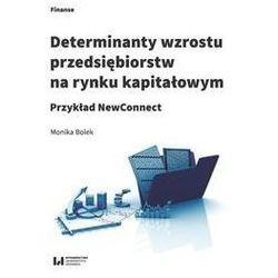 Determinanty wzrostu przedsiębiorstw na rynku kapitałowym - Monika Bolek (opr. broszurowa)