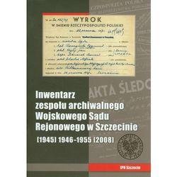 Inwentarz zespołu archiwalnego Wojskowego Sądu Rejonowego w Szczecinie (opr. miękka)