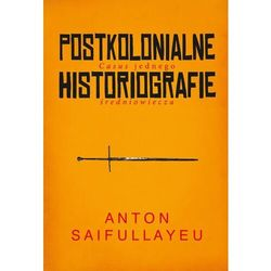 Postkolonialne historiografie - anton saifullayeu (opr. twarda)