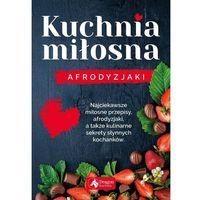 Hobby i poradniki, Kuchnia Miłosna Afrodyzjaki - Iwona Czarkowska (opr. twarda)