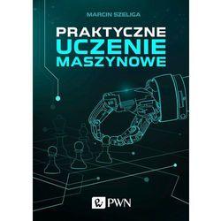 Praktyczne uczenie maszynowe - Marcin Szeliga (opr. miękka)