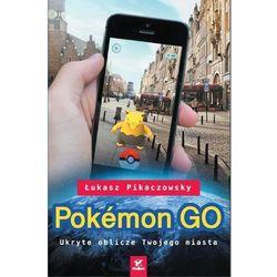 Pokemon GO. Ukryte oblicze Twojego miasta (opr. miękka)