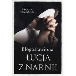 BŁOGOSŁAWIONA ŁUCJA Z NARNII MISTYCZKA I STYGMATYCZKA - Barbara Nowak (opr. miękka)