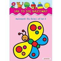 Książki dla dzieci, Jak to się nazywa? Malowanki dla dzieci od lat 2. - Praca zbiorowa - Zaufało nam kilkaset tysięcy klientów, wybierz profesjonalny sklep (opr. miękka)