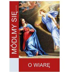 Módlmy się…O Wiarę (opr. miękka)