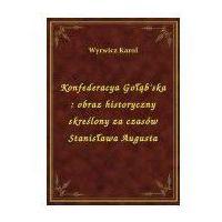 E-booki, Konfederacya Gołąb'ska: obraz historyczny skreślony za czasów Stanisława Augusta