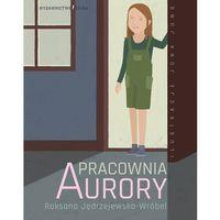 Książki dla dzieci, Pracownia Aurory (opr. twarda)