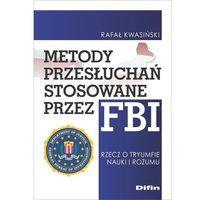 Biblioteka biznesu, Metody przesłuchań stosowane przez fbi - rafał kwasiński (opr. broszurowa)