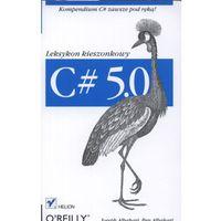 Informatyka, C# 5.0. Leksykon kieszonkowy. Wydanie III (opr. miękka)