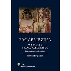 Proces Jezusa w świetle prawa rzymskiego. Studium prawno-historyczne (opr. twarda)