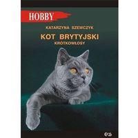 Hobby i poradniki, Kot brytyjski krótkowłosy - Katarzyna Szewczyk (opr. miękka)