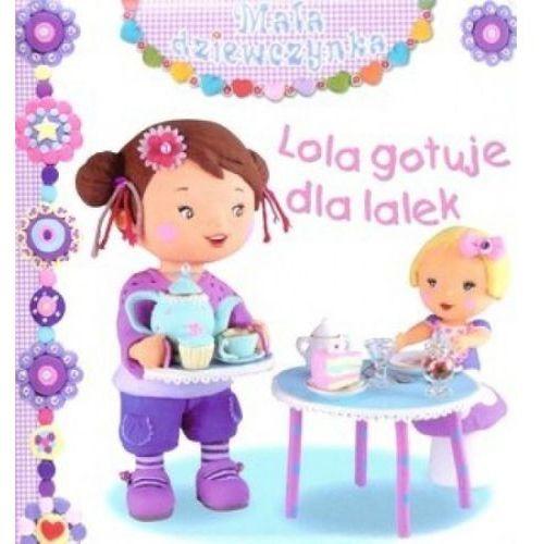 Książki dla dzieci, Lola gotuje dla lalek. Mała dziewczynka (opr. kartonowa)