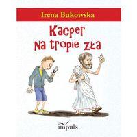 Książki dla dzieci, Kacper na tropie zła - Wysyłka od 3,99 - porównuj ceny z wysyłką (opr. miękka)