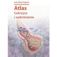 Książki o zdrowiu, medycynie i urodzie, ATLAS CUKRZYCA I NADCIŚNIENIE (opr. miękka)