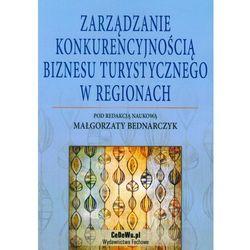 Zarządzanie Konkurencyjnością Biznesu Turystycznego W Regionach (opr. miękka)