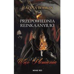 Przepowiednia Reinkaanyiuki. Więź Płomienia - Kalina Bobras (MOBI)
