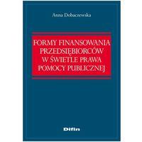 Biblioteka biznesu, Formy finansowania przedsiębiorców w świetle prawa pomocy publicznej (opr. miękka)