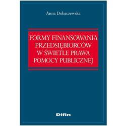 Formy finansowania przedsiębiorców w świetle prawa pomocy publicznej (opr. miękka)