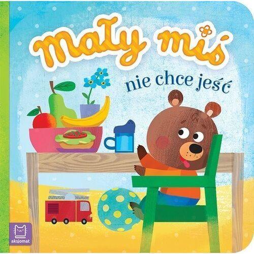 Książki dla dzieci, Mały miś nie chce jeść (opr. twarda)