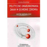 Politologia, Polityczne uwarunkowania zmian w ochronie zdrowia (opr. miękka)