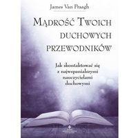 Hobby i poradniki, Mądrość Twoich duchowych przewodników - Van Praagh James (opr. miękka)