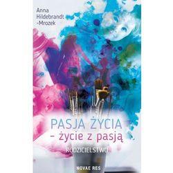 Pasja życia życie z pasją Rodzicielstwo - Hildebrandt-Mrozek Anna (opr. miękka)