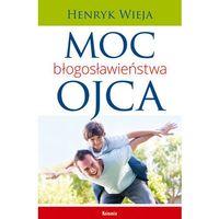 Książki religijne, Moc błogosławieństwa ojca (opr. miękka)