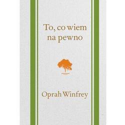 Oprah Winfrey. To, co wiem na pewno (opr. twarda)
