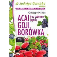 Książki medyczne, Acai goji borówka Dr Jadwiga Górnicka poleca (opr. miękka)